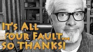 Its All Your Fault So Thank YOU from the Big Family Homestead