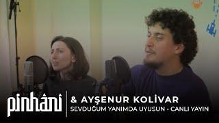 Pinhâni & Ayşenur Kolivar - Sevduğum Yanımda Uyusun