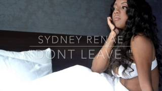 Sydney Renae - Don't Leave (Lyrics)