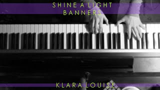 SHINE A LIGHT | Banners Piano Cover