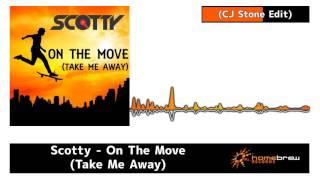 Scotty - On The Move Take Me Away (CJ Stone Edit)