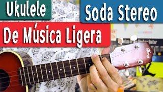 De Música Ligera - Soda Estero - Ukulele Tutorial [Fácil]