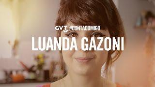 #CONTACOMIGO - LUANDA GAZONI