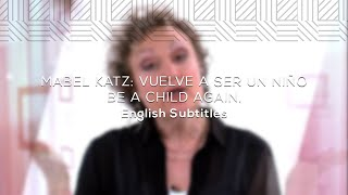Mabel katz: Vuelve a ser un Niño // Be a Child Again (English Subtitles)