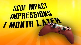 SCUF IMPACT IMPRESSIONS - 1 MONTH LATER!