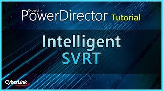 Intelligent SVRT | PowerDirector Video Editor Tutorial