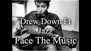 Drew Down Ft Jazz Face The Music