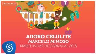 Marcelo Mimoso - Adoro Celulite (As Melhores Marchinhas de Carnaval 2015) [Áudio Oficial]
