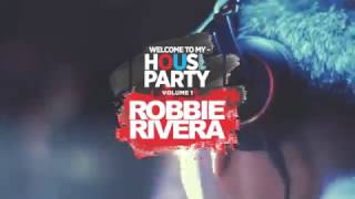 Welcome To My House Party, Vol. 1 (Selected by Robbie Rivera) [OUT NOW]