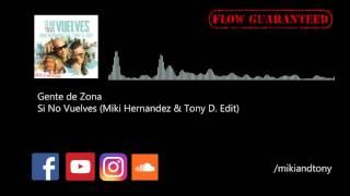 Gente De Zona - Si No Vuelves (Miki Hernandez & Tony D. Edit)