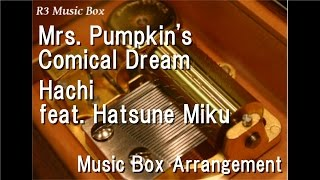 Mrs. Pumpkin's Comical Dream/Hachi feat. Hatsune Miku [Music Box]