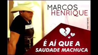 Marcos Henrique - É aí que a Saudade Machuca