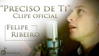 Felipe Ribeiro - Preciso De Ti (Clipe Oficial)