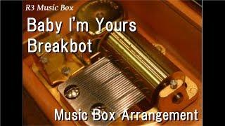 Baby I'm Yours/Breakbot [Music Box]