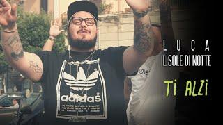 Luca Il Sole di Notte - Ti Alzi (Video Ufficiale 2018)