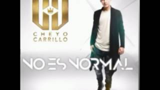 Cheyo Carrillo- No Es Normal(letra)