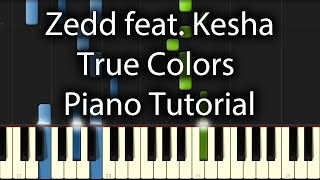 Zedd feat. Kesha - True Colors Tutorial (How To Play On Piano)