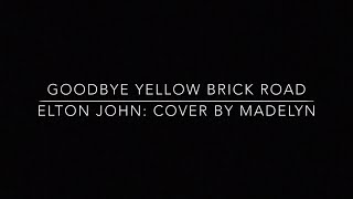 Goodbye Yellow Brick Road-Cover By Madelyn
