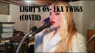 Light's on- FKA Twigs (COVER)
