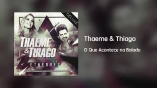 Thaeme & Thiago - O Que Acontece na Balada [Áudio]