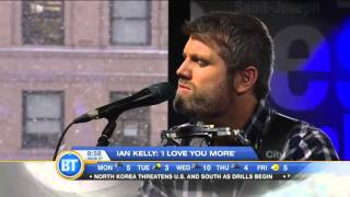 """Ian Kelly performs """"I Love You More"""" live on Breakfast Television"""
