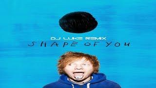 Ed Sheeran - Shape of You (Dj Luke Remix) (Radio Edit)