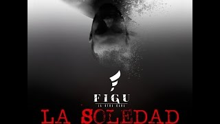 FIGU - La Soledad ft. Genio el Mutante (**OFFICIAL** Audio & Lyric Video)