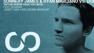 Sunnery James & Ryan Marciano Vs. Dubvision Feat. Rihanna - Triton Where Have You Been (Joost v...
