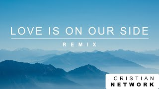 Capital Kings | Love Is On Our Side | Remix
