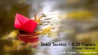 Bekir İNCEBİZ - 8.10 Vapuru (Cemal Süreya)