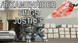 /r/kamenrider sings Justiφ's