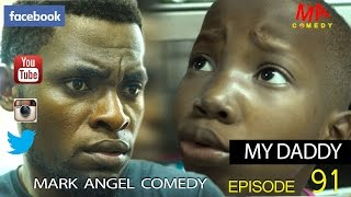MY DADDY (Mark Angel Comedy) (Episode 91) width=