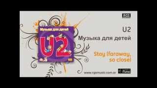 U2 / Музыка для детей - Stay faraway, so close