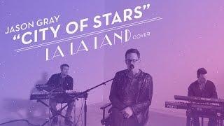Jason Gray - City Of Stars (La La Land Cover)