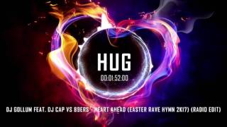 DJ Gollum Feat. DJ Cap Vs 89ers - Heart Ahead (Easter Rave Hymn 2k17) (Radio Edit)