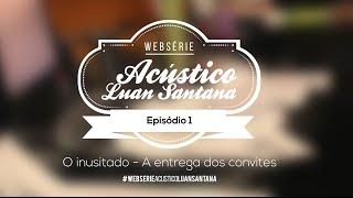 Luan Santana - Websérie DVD Acústico - Episódio 1