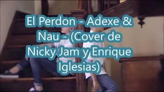 Letra - adexe & nau (el perdon) cover