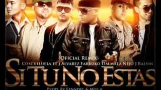 Si Tu No Estas Remix - Cosculluela Ft Nejo & Dalmata ft Farruko ft J Balvin ft j alvarez