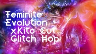 Teminite - Evolution (xKito Cut) [Glitch Hop]