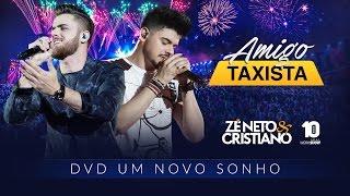 Zé Neto e Cristiano - AMIGO TAXISTA - DVD Um Novo Sonho