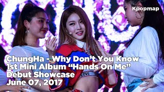 """[INSIDE SHOWCASE] 170607 ChungHa (청하) """"Hands on Me"""" Debut Stage - Why Dont' You Know"""
