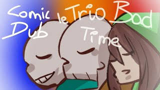 [Comic dub] Le trio bad time