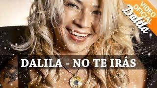 Dalila - No te iras - Video Clip Oficial [ ESTRENO 2017 ]