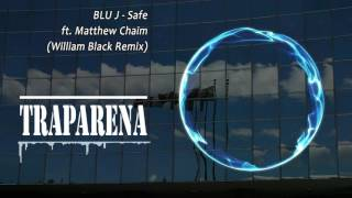 BLU J - Safe ft. Matthew Chaim (William Black Remix) | TRAP