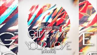 Cristian Itiel  - Give Me Your Love (Nanana)