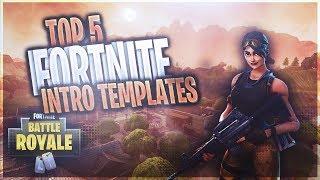 TOP 5 Fortnite Intro Templates! NO TEXT!!!