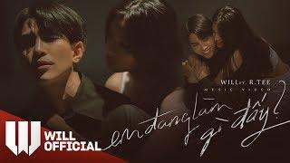 Em Đang Làm Gì Đấy? | Will x R.Tee | Official Music Video 4K