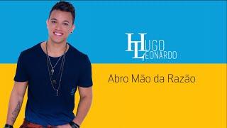 Hugo Leonardo - Abro Mão da Razão (Lyric Video)