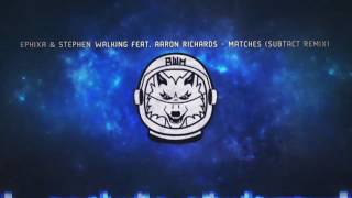 [Electronica] Ephixa & Stephen Walking Feat. Aaron Richards - Matches (Subtact Remix)