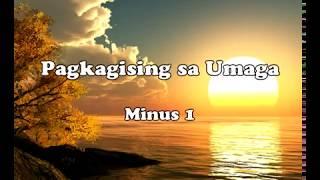 PAGKAGISING SA UMAGA  ( Minus 1 )